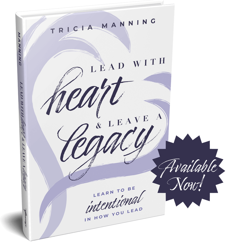 Lead with heart and leave a legacy book by Tricia Manning